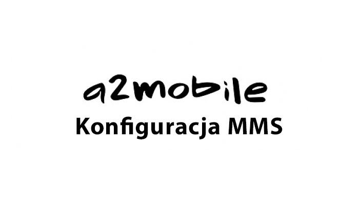 konfiguracja mms a2mobile